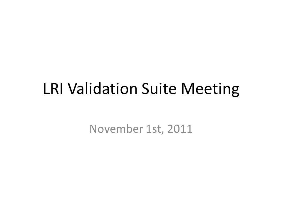 LRI Validation Suite Meeting November 1st, Agenda Review of LIS Test ...
