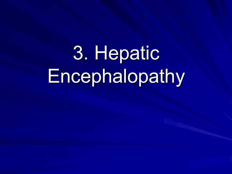 3. Hepatic Encephalopathy
