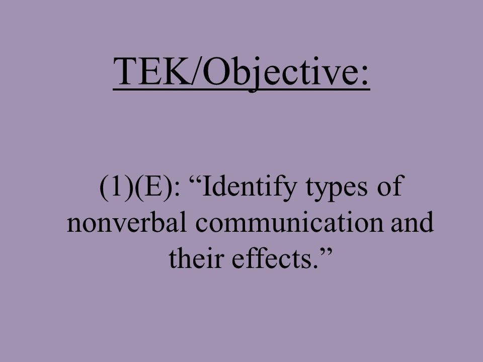 TEK/Objective: (1)(E): Identify types of nonverbal communication and their effects.