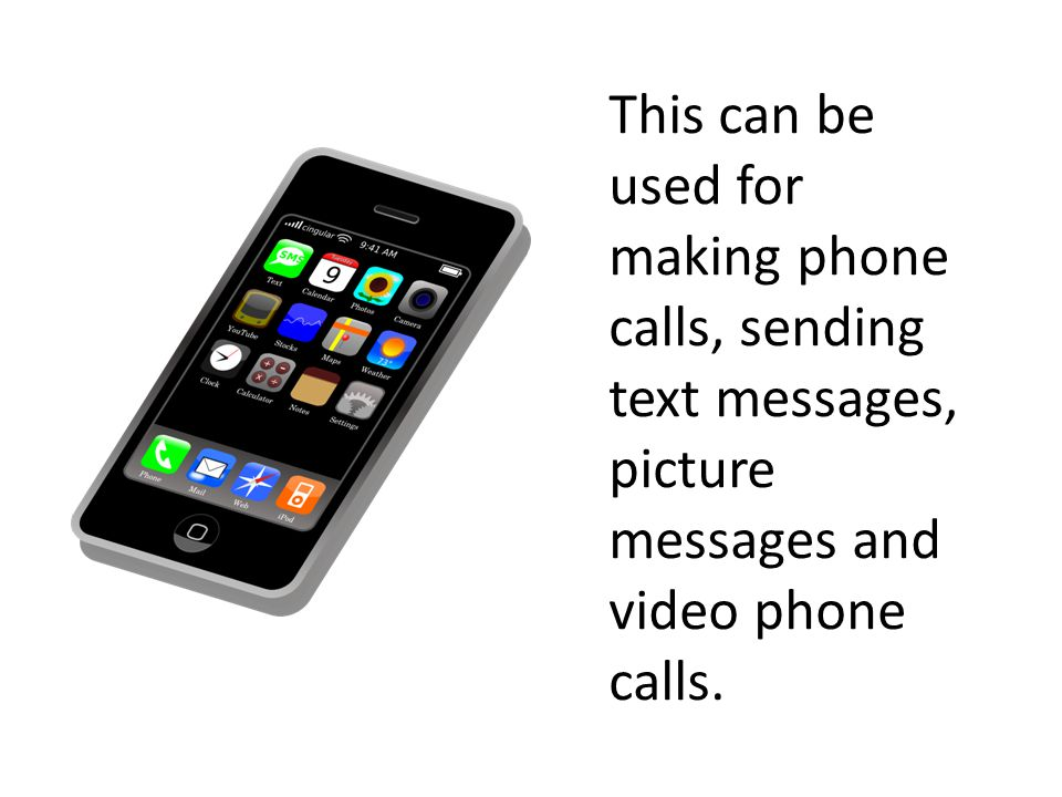 This can be used for making phone calls, sending text messages, picture messages and video phone calls.