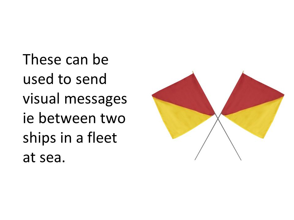 These can be used to send visual messages ie between two ships in a fleet at sea.
