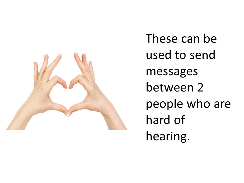 These can be used to send messages between 2 people who are hard of hearing.