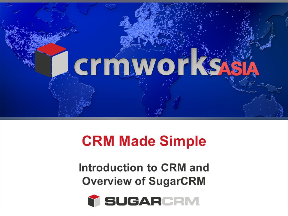 CRM Made Simple Introduction to CRM and Overview of SugarCRM