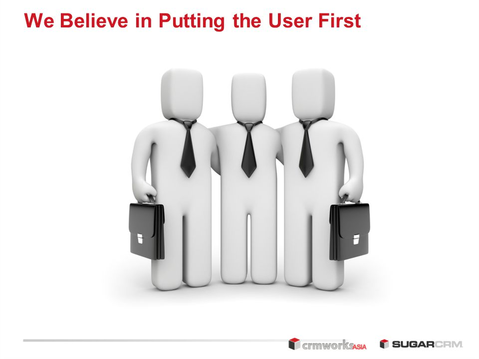 We Believe in Putting the User First
