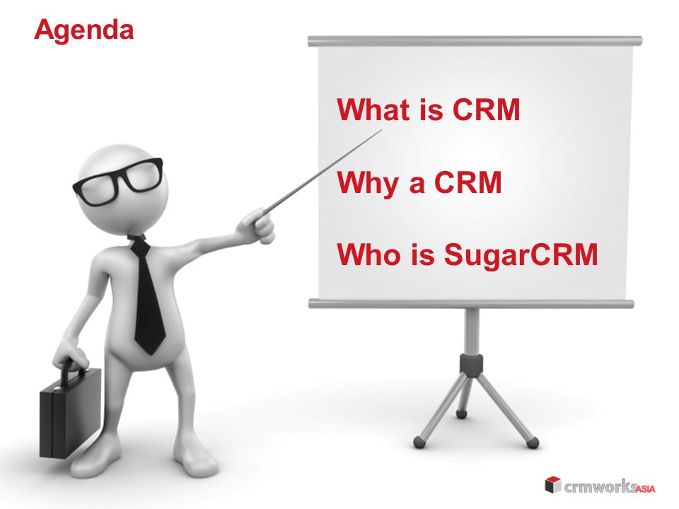 Agenda What is CRM Why a CRM Who is SugarCRM