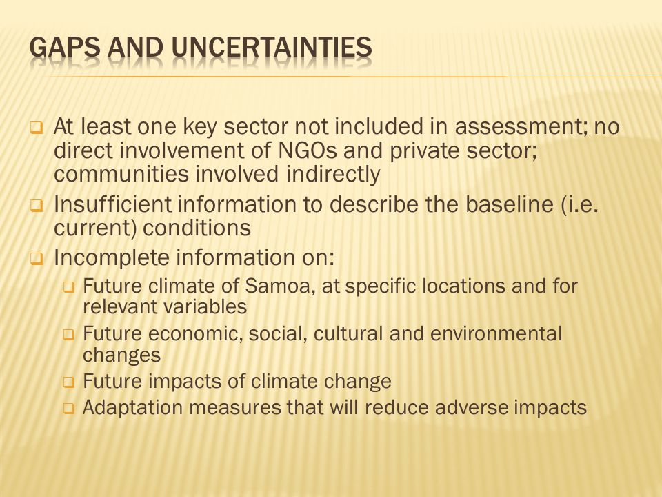  At least one key sector not included in assessment; no direct involvement of NGOs and private sector; communities involved indirectly  Insufficient information to describe the baseline (i.e.