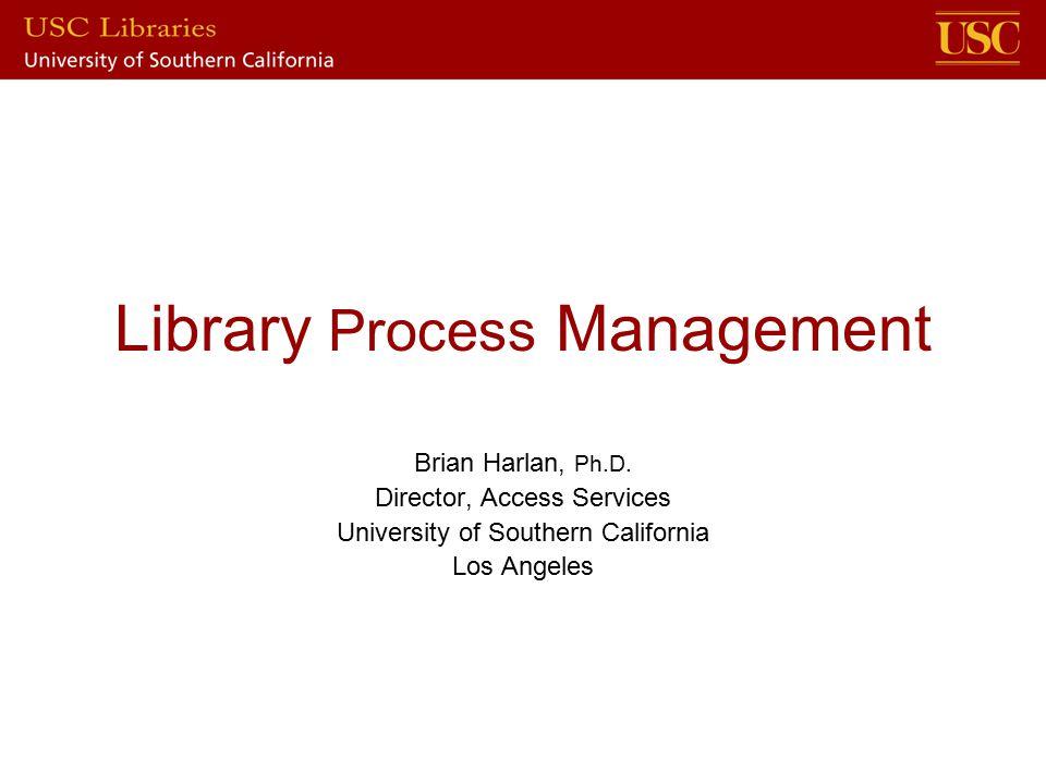 Library Process Management Brian Harlan, Ph D  Director
