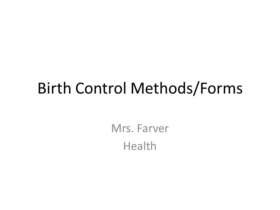 Birth Control Methods/Forms Mrs. Farver Health