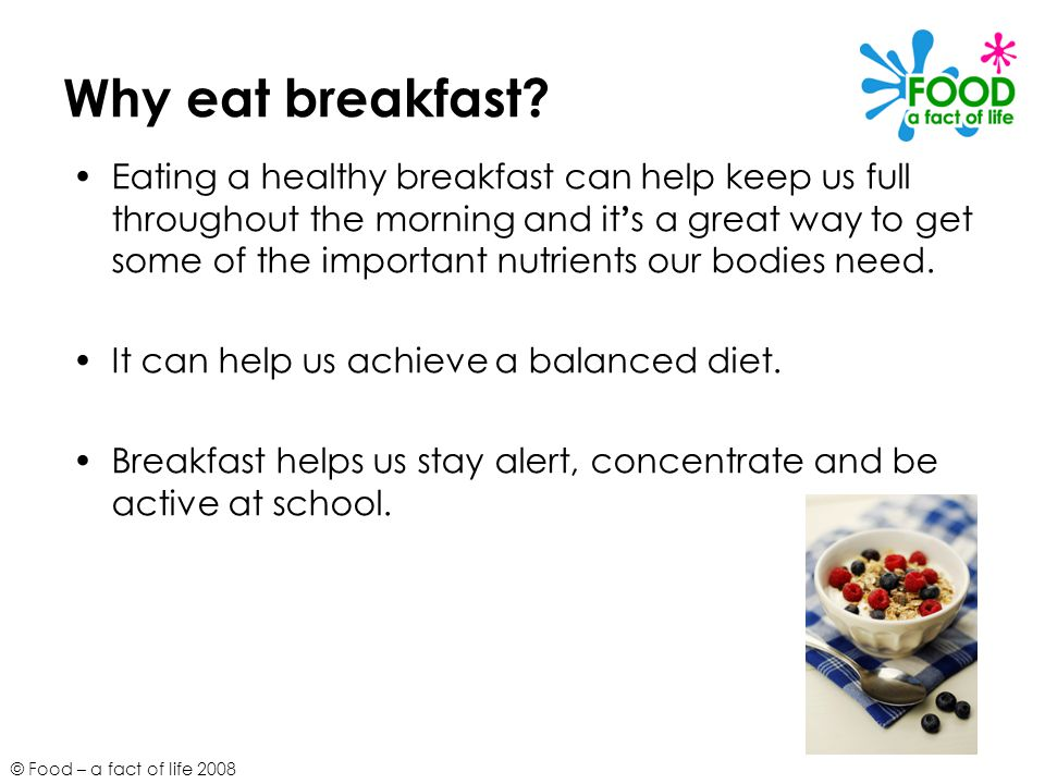 © Food – a fact of life 2008 Why eat breakfast.