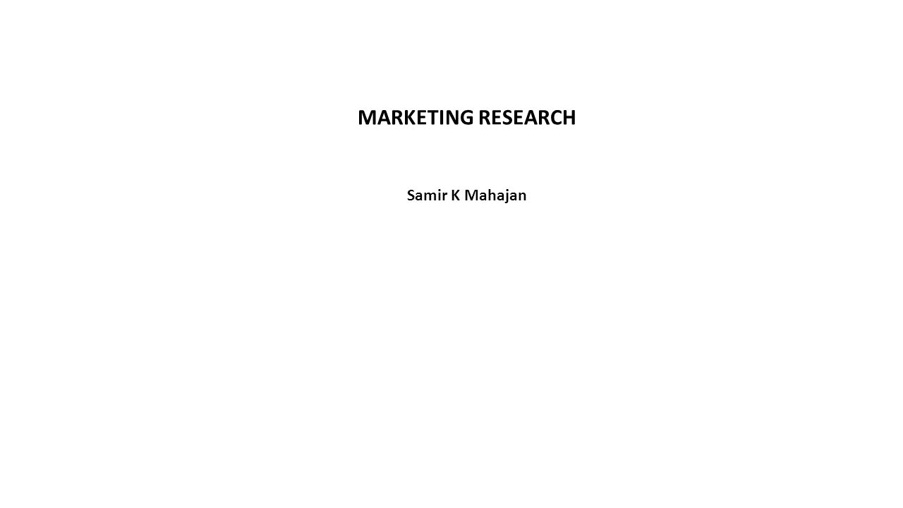 MARKETING RESEARCH Samir K Mahajan