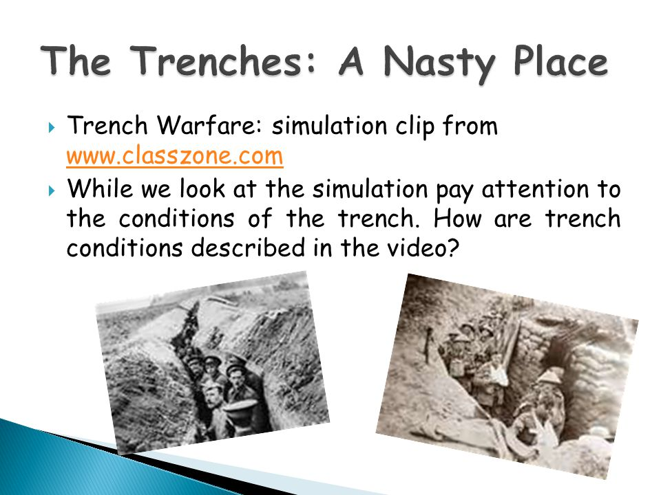  Trench Warfare: simulation clip from      While we look at the simulation pay attention to the conditions of the trench.