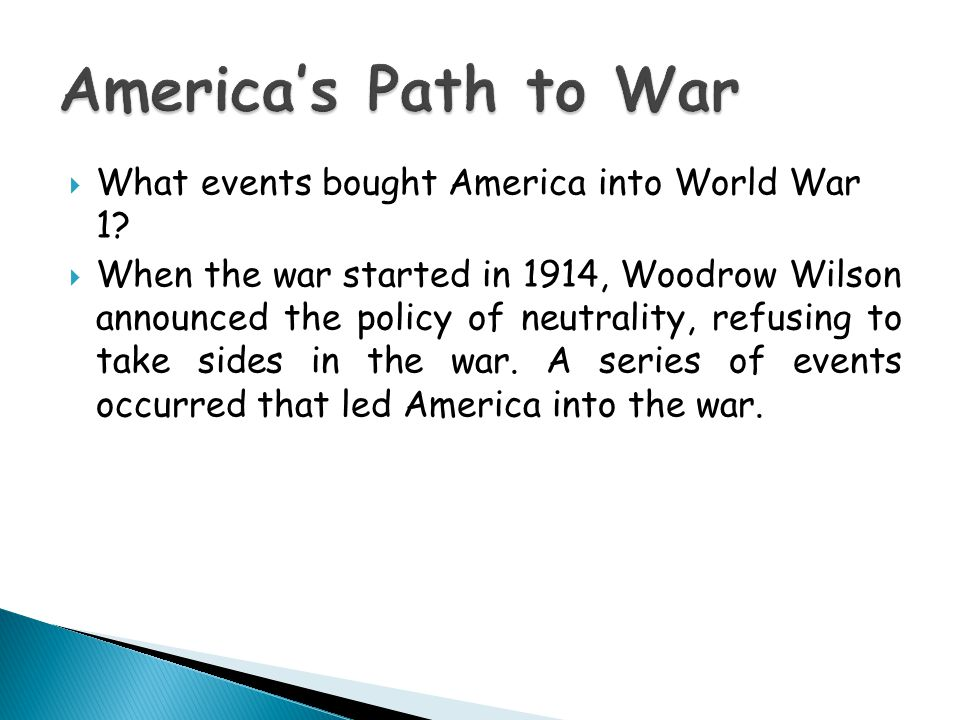  What events bought America into World War 1.