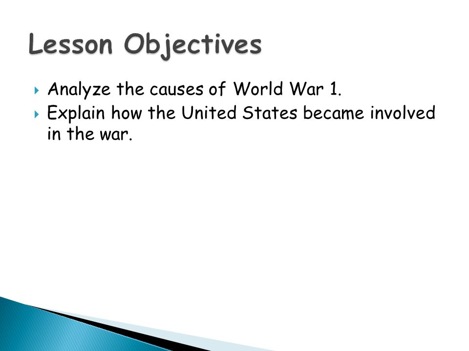  Analyze the causes of World War 1.  Explain how the United States became involved in the war.