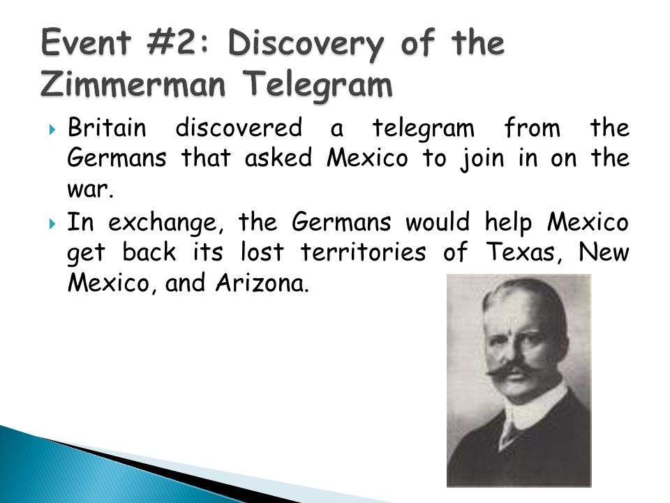  Britain discovered a telegram from the Germans that asked Mexico to join in on the war.