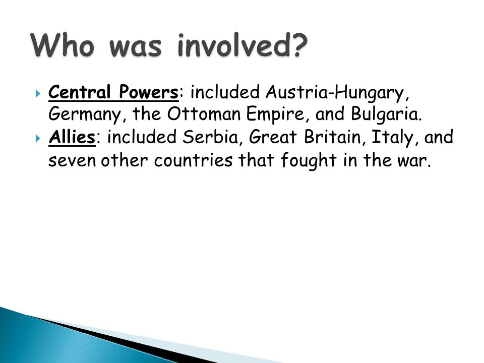  Central Powers: included Austria-Hungary, Germany, the Ottoman Empire, and Bulgaria.