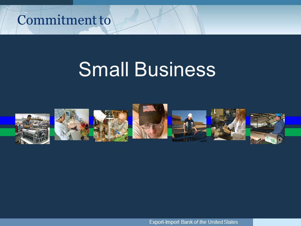 Export-Import Bank of the United States Commitment to Small Business