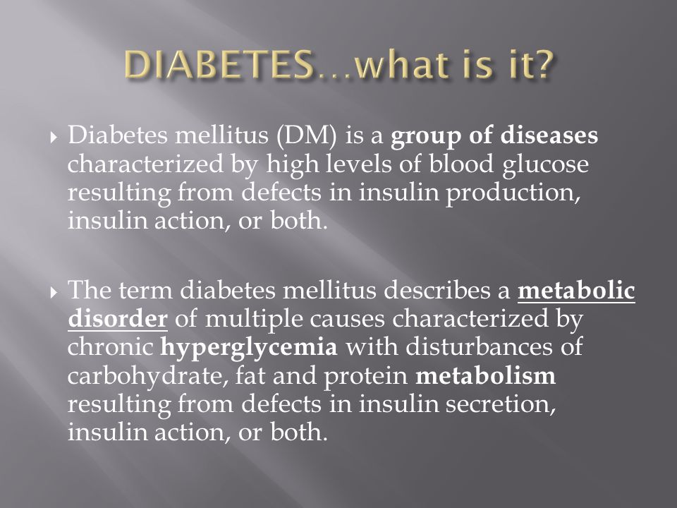  Diabetes mellitus (DM) is a group of diseases characterized by high levels of blood glucose resulting from defects in insulin production, insulin action, or both.