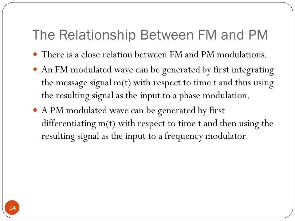 The Relationship Between FM and PM 14 There is a close relation between FM and PM modulations.