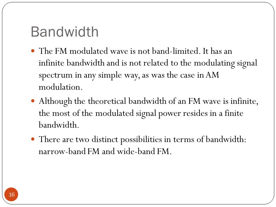 Bandwidth 16 The FM modulated wave is not band-limited.