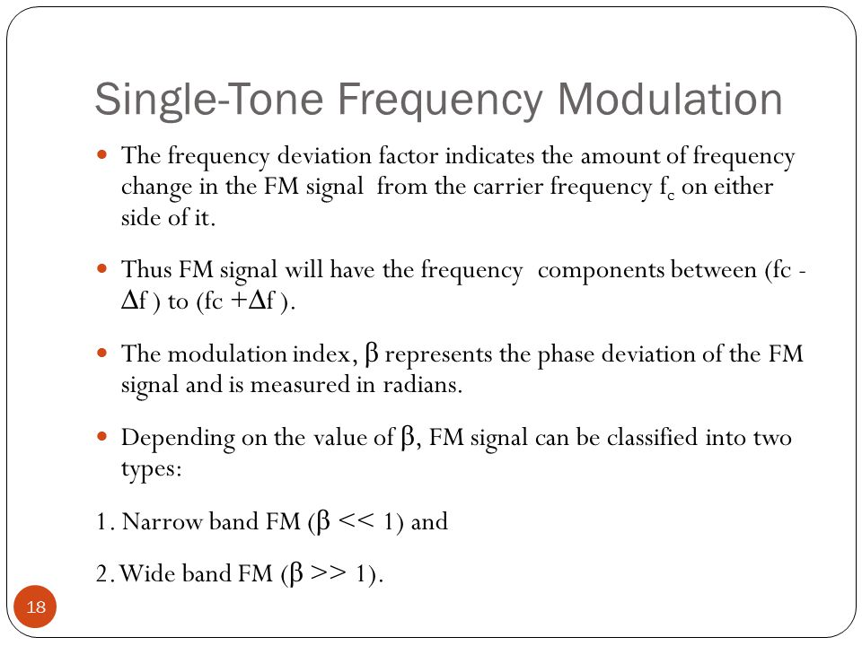 Single-Tone Frequency Modulation 18 The frequency deviation factor indicates the amount of frequency change in the FM signal from the carrier frequency f c on either side of it.