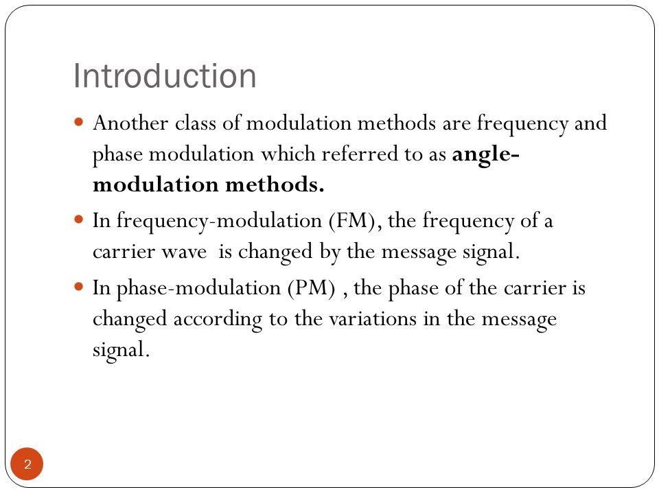 Introduction 2 Another class of modulation methods are frequency and phase modulation which referred to as angle- modulation methods.
