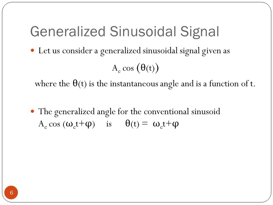 Generalized Sinusoidal Signal 6 Let us consider a generalized sinusoidal signal given as A c cos ( θ (t) ) where the θ (t) is the instantaneous angle and is a function of t.