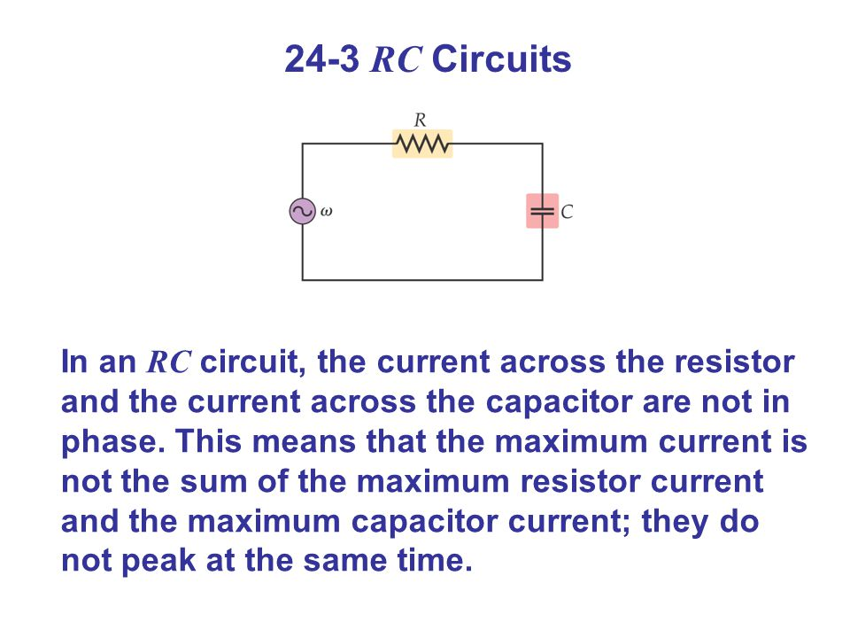24-3 RC Circuits In an RC circuit, the current across the resistor and the current across the capacitor are not in phase.