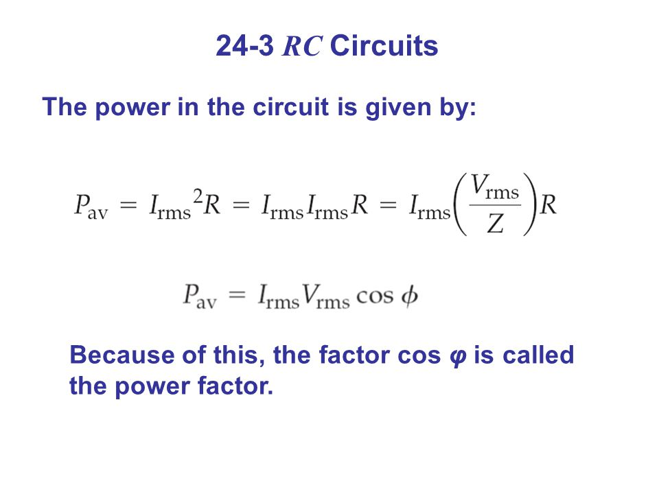 24-3 RC Circuits The power in the circuit is given by: Because of this, the factor cos φ is called the power factor.