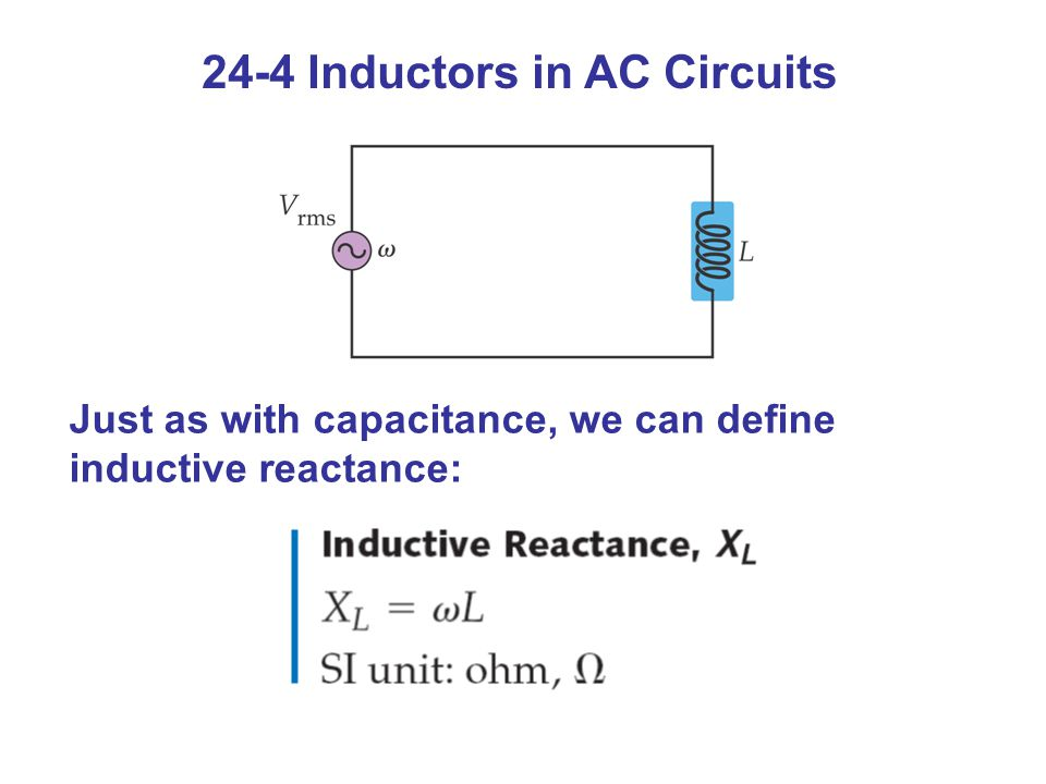 24-4 Inductors in AC Circuits Just as with capacitance, we can define inductive reactance: