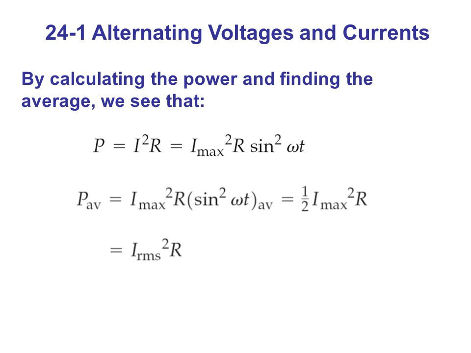 24-1 Alternating Voltages and Currents By calculating the power and finding the average, we see that:
