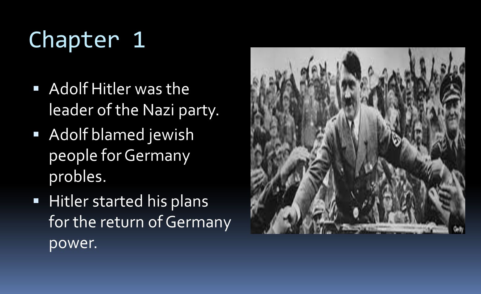 Chapter 1  Adolf Hitler was the leader of the Nazi party.