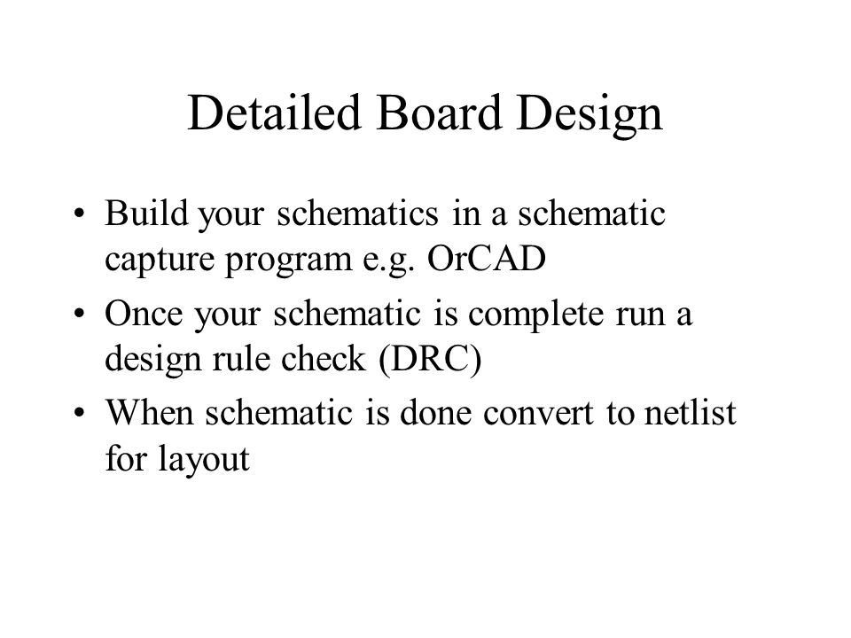 Detailed Board Design Build your schematics in a schematic capture program e.g.
