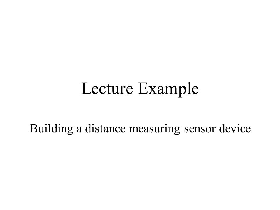 Lecture Example Building a distance measuring sensor device