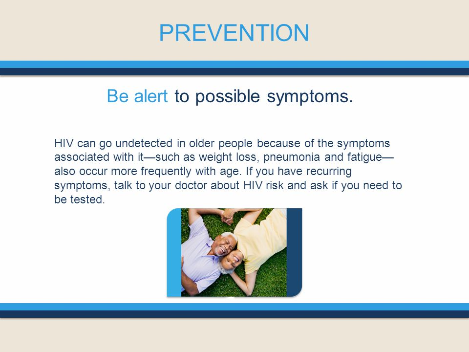 Be alert to possible symptoms.