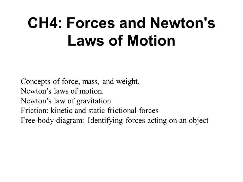 CH4: Forces and Newton s Laws of Motion Concepts of force, mass, and weight.