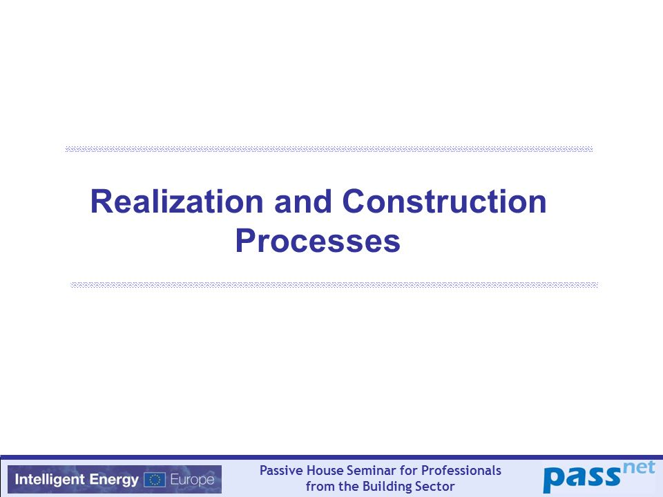 Passive House Seminar for Professionals from the Building Sector Realization and Construction Processes