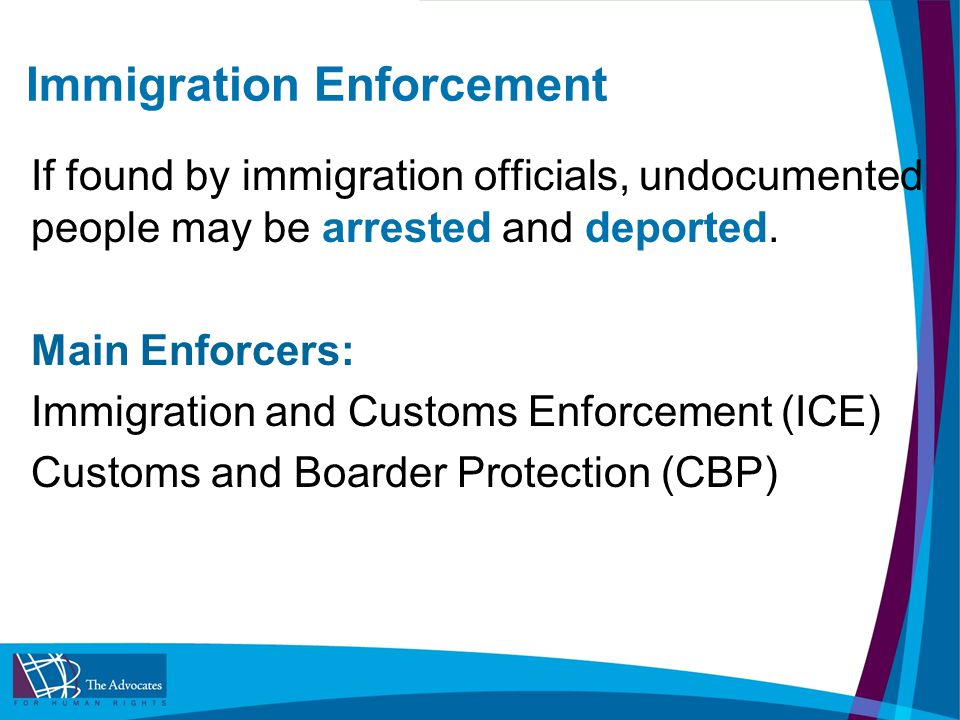 Immigration Enforcement If found by immigration officials, undocumented people may be arrested and deported.