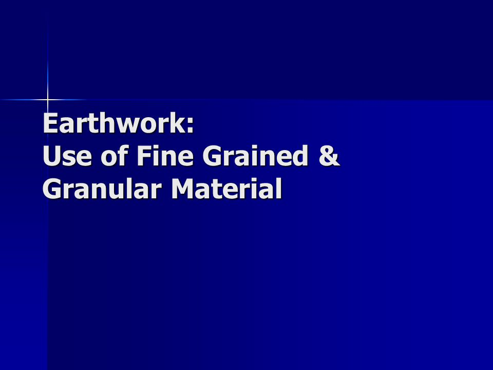 Earthwork: Use of Fine Grained & Granular Material