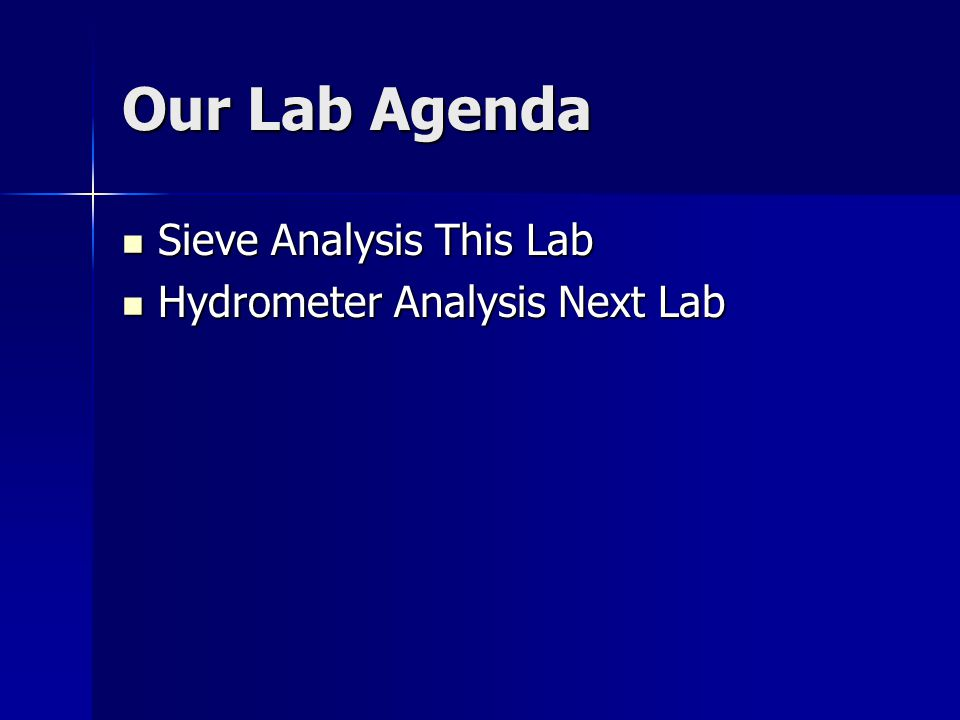 Our Lab Agenda Sieve Analysis This Lab Sieve Analysis This Lab Hydrometer Analysis Next Lab Hydrometer Analysis Next Lab