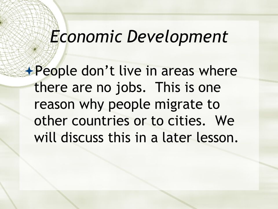 Economic Development  People don't live in areas where there are no jobs.