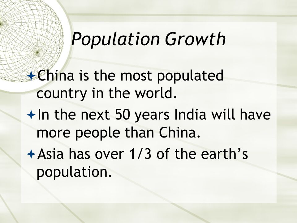Population Growth  China is the most populated country in the world.