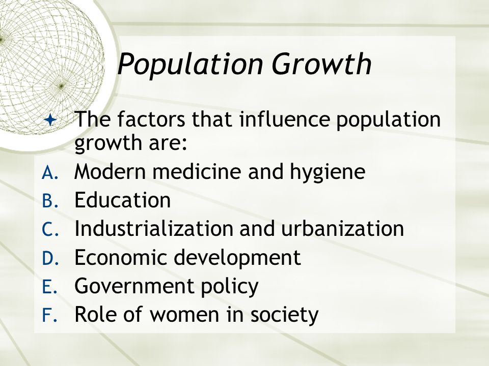 Population Growth  The factors that influence population growth are: A.