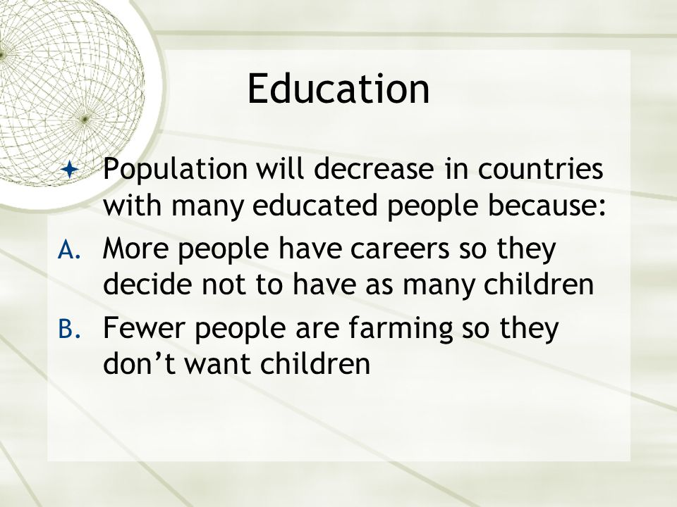 Education  Population will decrease in countries with many educated people because: A.