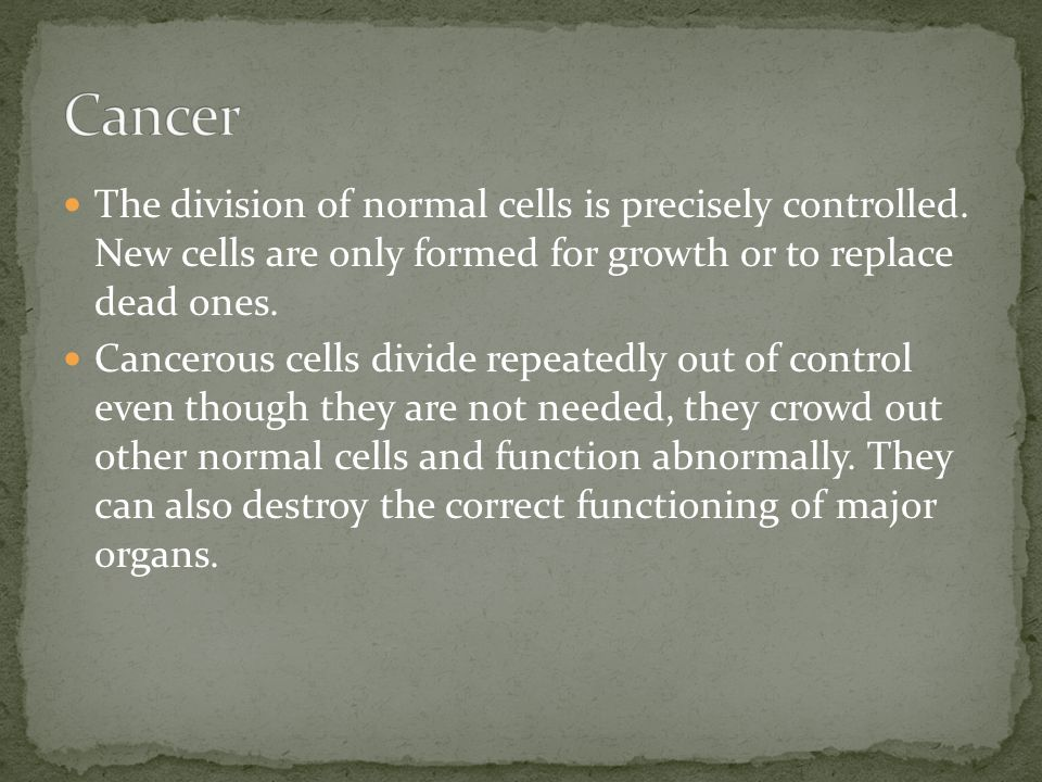 The division of normal cells is precisely controlled.