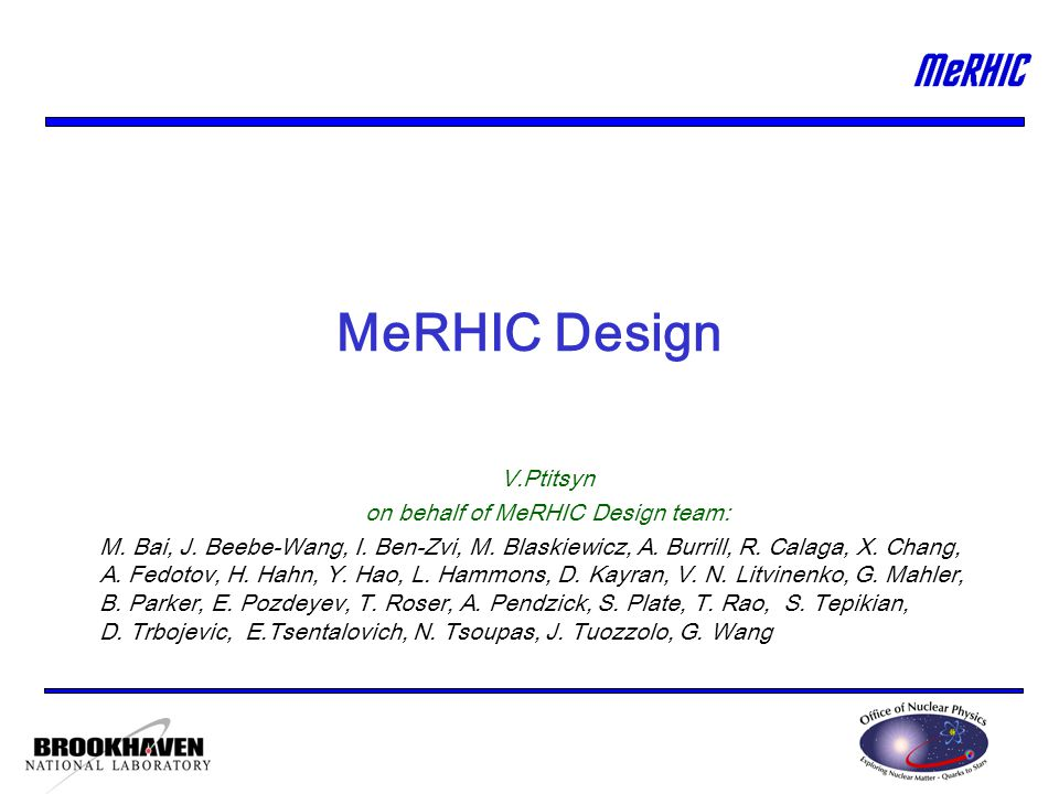 MeRHIC Design V.Ptitsyn on behalf of MeRHIC Design team: M.