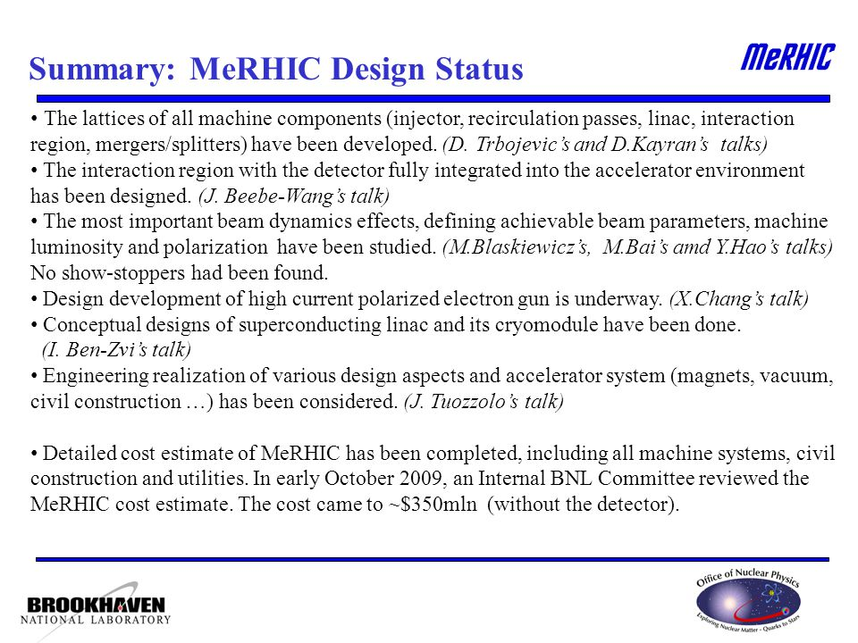 Summary: MeRHIC Design Status The lattices of all machine components (injector, recirculation passes, linac, interaction region, mergers/splitters) have been developed.