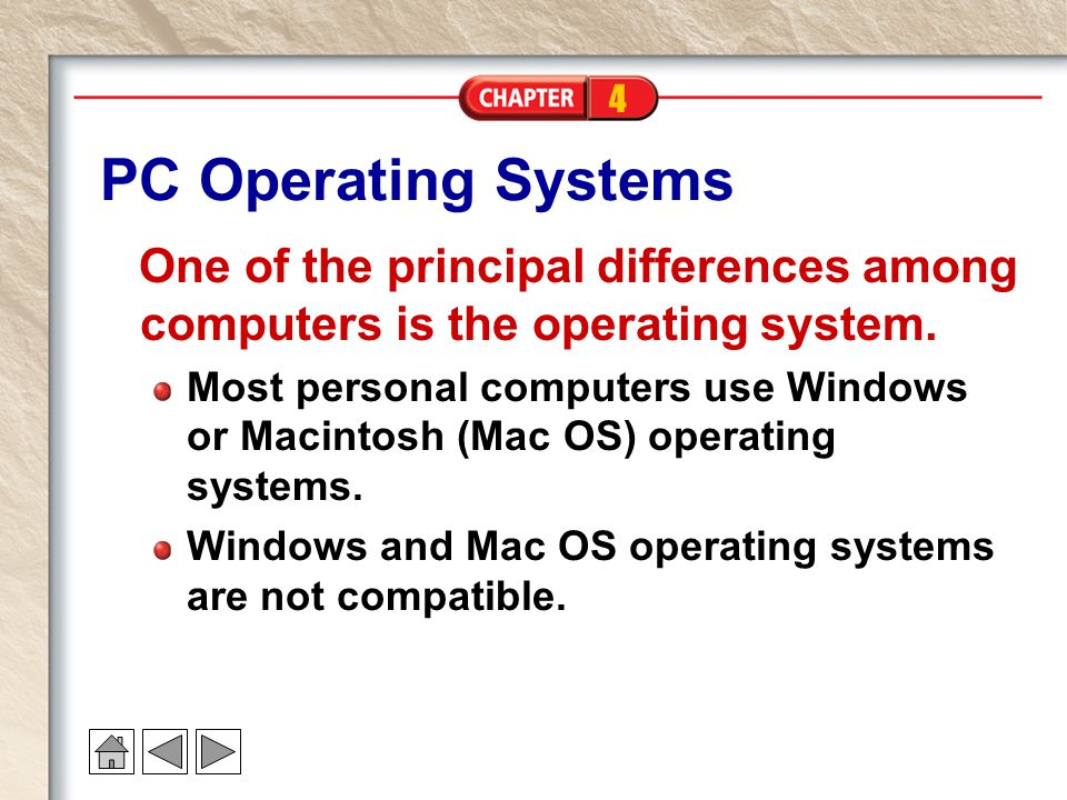 4 PC Operating Systems One of the principal differences among computers is the operating system.