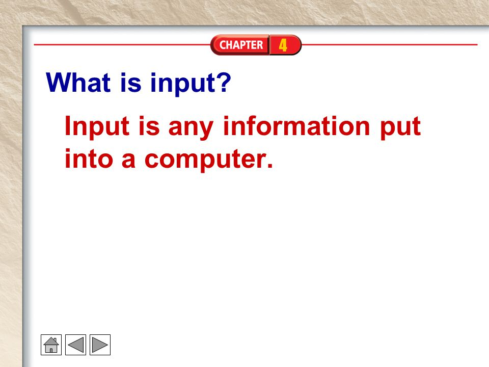 4 What is input Input is any information put into a computer.