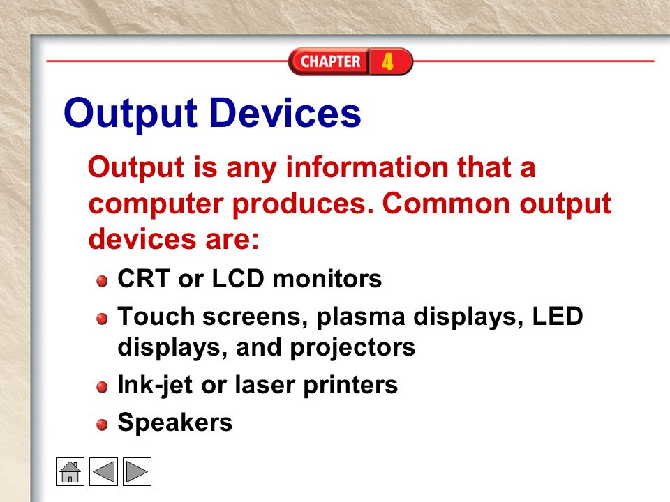 4 Output Devices Output is any information that a computer produces.