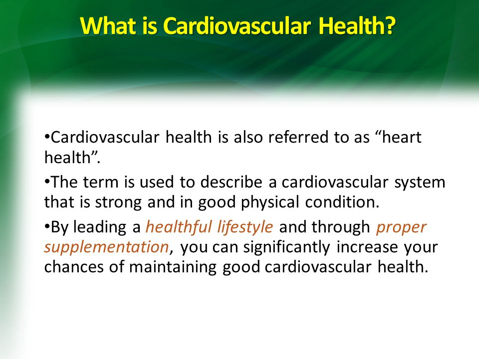 What is Cardiovascular Health. Cardiovascular health is also referred to as heart health .